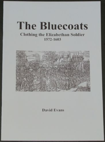 The Bluecoats - Clothing the Elizabethan Soldier 1572-1603, by David Evans